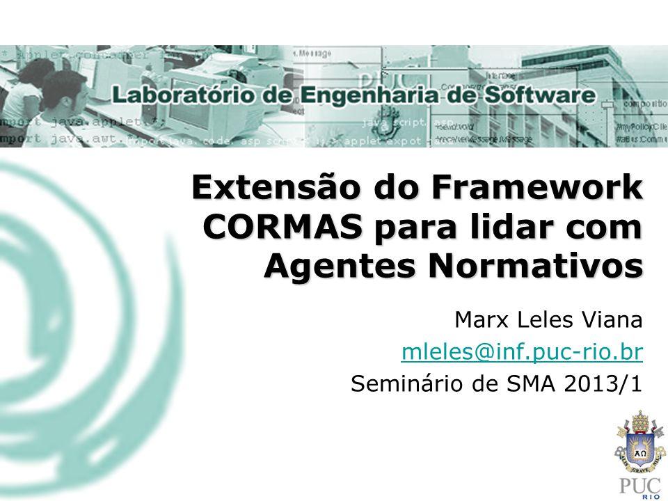Extensão do Framework CORMAS para lidar com Agentes Normativos Marx Leles Viana mleles@inf.puc-rio.br Seminário de SMA 2013/1