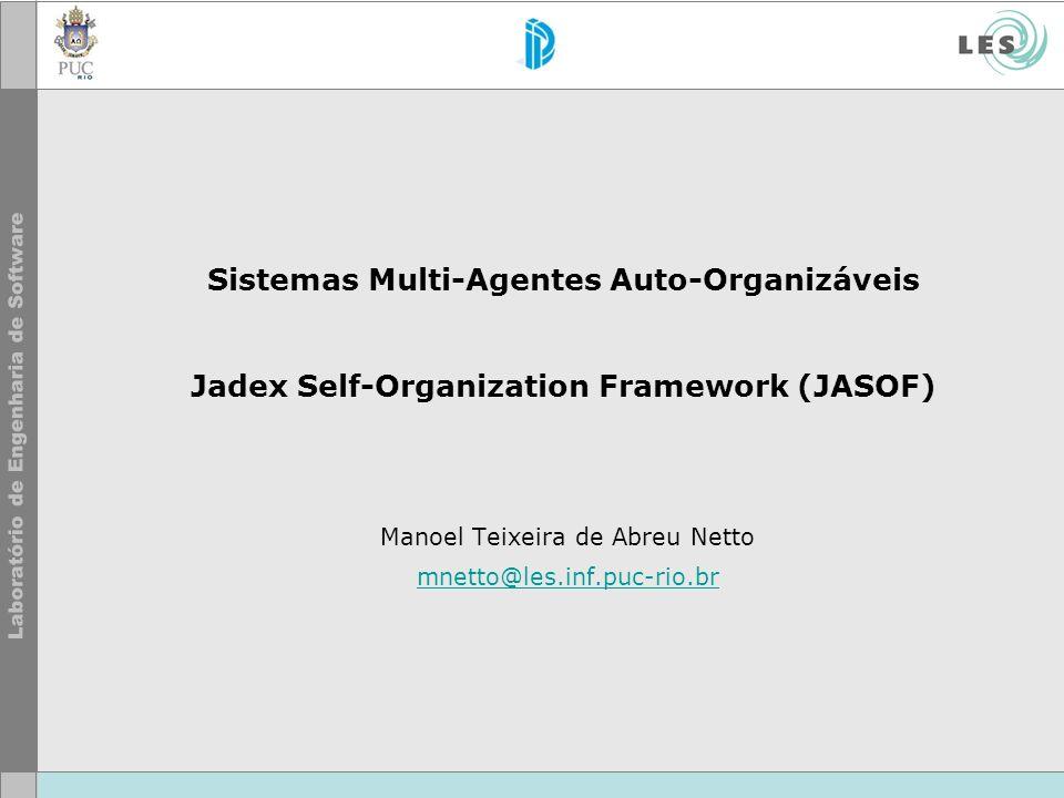 Sistemas Multi-Agentes Auto-Organizáveis Jadex Self-Organization Framework (JASOF) Manoel Teixeira de Abreu Netto mnetto@les.inf.puc-rio.br