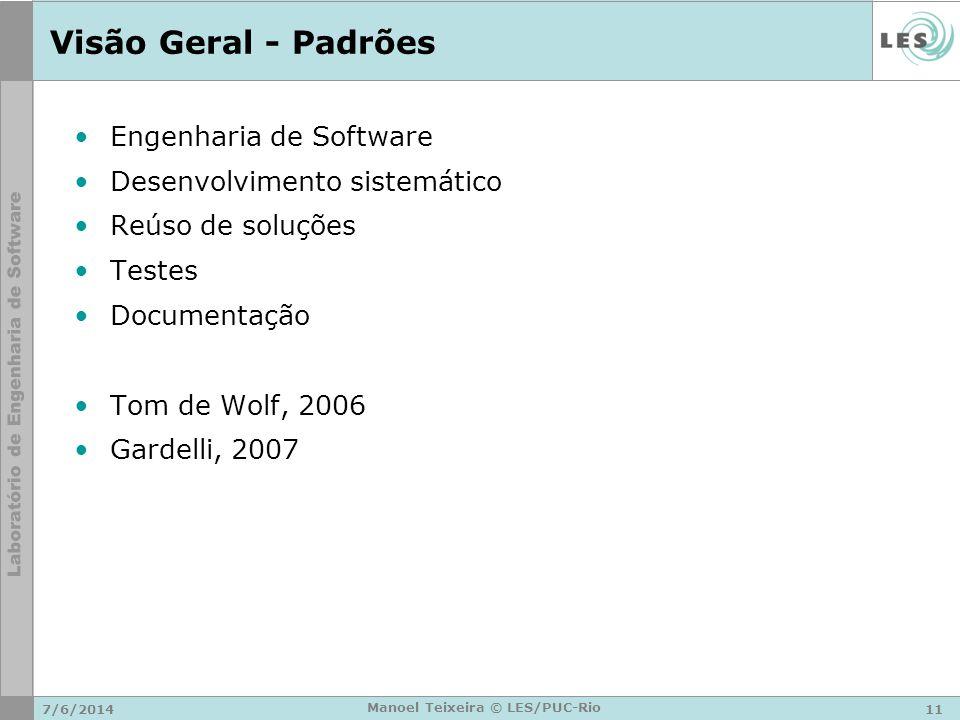 7/6/201411 Manoel Teixeira © LES/PUC-Rio Visão Geral - Padrões Engenharia de Software Desenvolvimento sistemático Reúso de soluções Testes Documentaçã