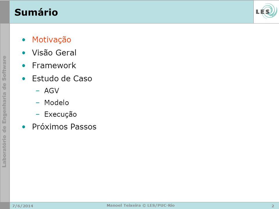 7/6/20142 Manoel Teixeira © LES/PUC-Rio Sumário Motivação Visão Geral Framework Estudo de Caso –AGV –Modelo –Execução Próximos Passos