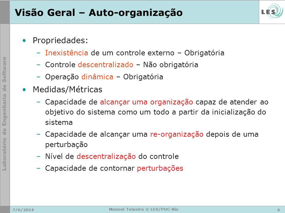 7/6/20146 Manoel Teixeira © LES/PUC-Rio Visão Geral – Auto-organização Propriedades: –Inexistência de um controle externo – Obrigatória –Controle desc