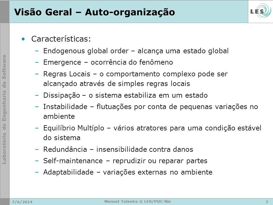 7/6/20147 Manoel Teixeira © LES/PUC-Rio Visão Geral – Auto-organização Características: –Endogenous global order – alcança uma estado global –Emergenc