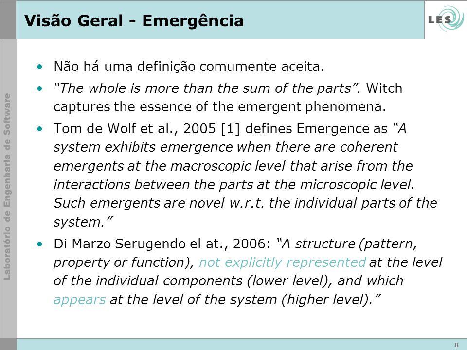 Visão Geral - Emergência Não há uma definição comumente aceita. The whole is more than the sum of the parts. Witch captures the essence of the emergen