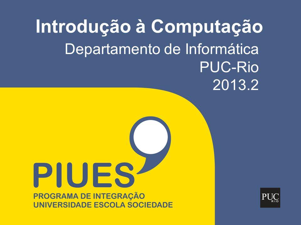 Introdução à Computação Departamento de Informática PUC-Rio 2013.2