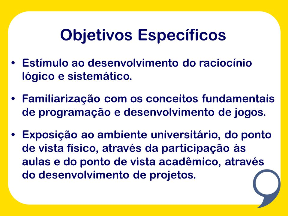 Estímulo ao desenvolvimento do raciocínio lógico e sistemático.