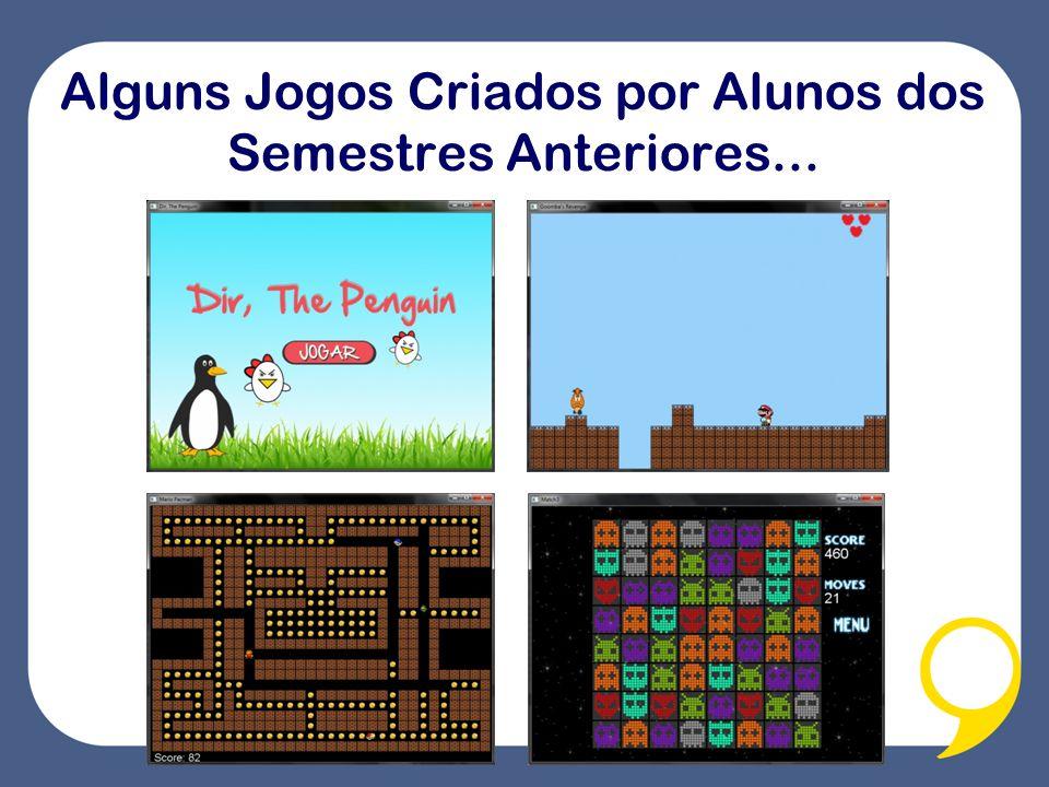 Alguns Jogos Criados por Alunos dos Semestres Anteriores...