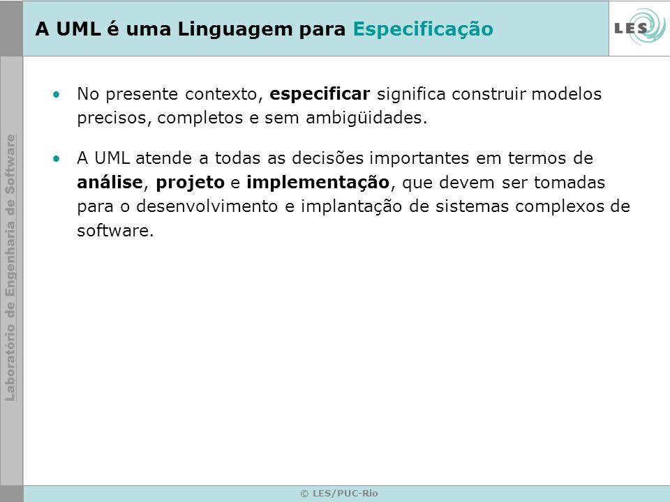 © LES/PUC-Rio A UML é uma Linguagem para Especificação No presente contexto, especificar significa construir modelos precisos, completos e sem ambigüi