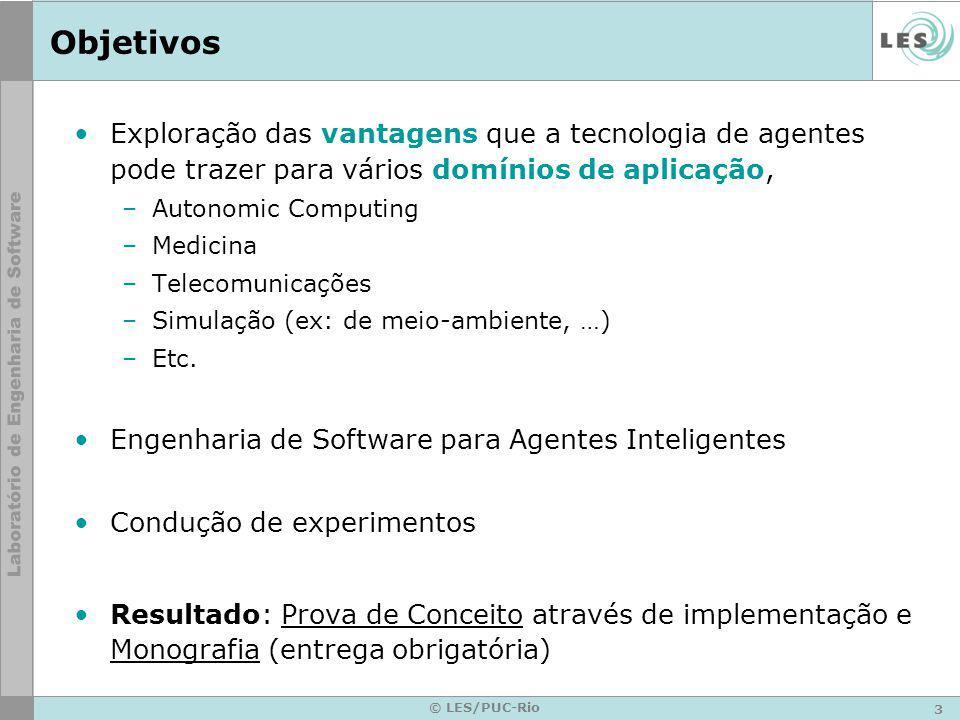 3 © LES/PUC-Rio Objetivos Exploração das vantagens que a tecnologia de agentes pode trazer para vários domínios de aplicação, –Autonomic Computing –Me