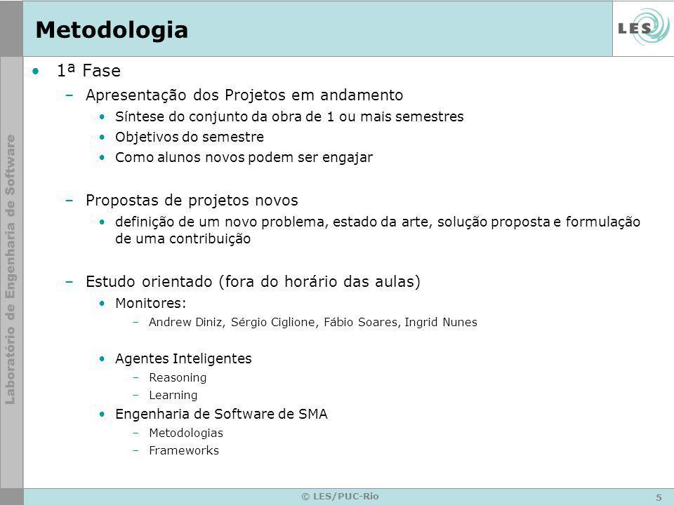 5 © LES/PUC-Rio Metodologia 1ª Fase –Apresentação dos Projetos em andamento Síntese do conjunto da obra de 1 ou mais semestres Objetivos do semestre C