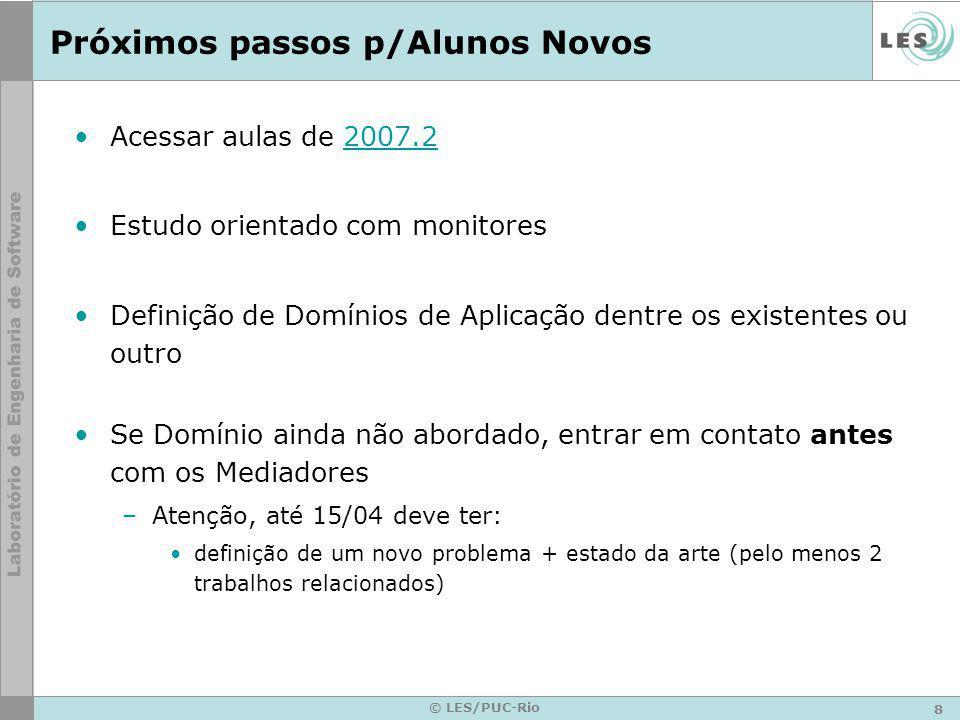 8 © LES/PUC-Rio Próximos passos p/Alunos Novos Acessar aulas de 2007.22007.2 Estudo orientado com monitores Definição de Domínios de Aplicação dentre