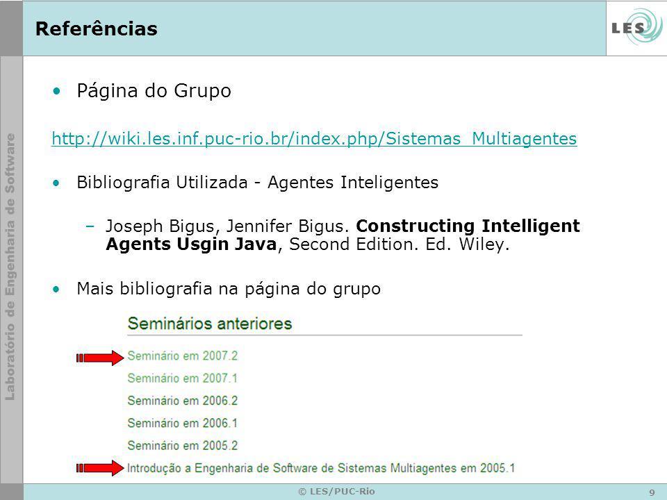 9 © LES/PUC-Rio Referências Página do Grupo http://wiki.les.inf.puc-rio.br/index.php/Sistemas_Multiagentes Bibliografia Utilizada - Agentes Inteligentes –Joseph Bigus, Jennifer Bigus.