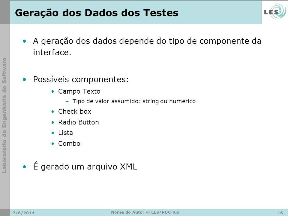 Geração dos Dados dos Testes A geração dos dados depende do tipo de componente da interface. Possíveis componentes: Campo Texto –Tipo de valor assumid