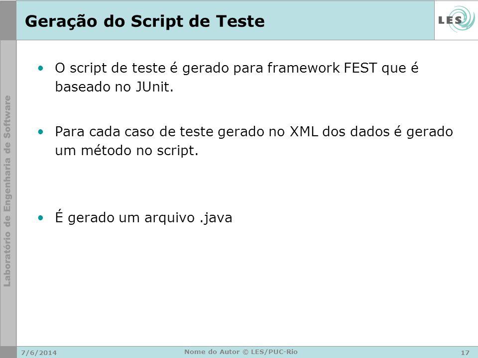 Geração do Script de Teste O script de teste é gerado para framework FEST que é baseado no JUnit. Para cada caso de teste gerado no XML dos dados é ge