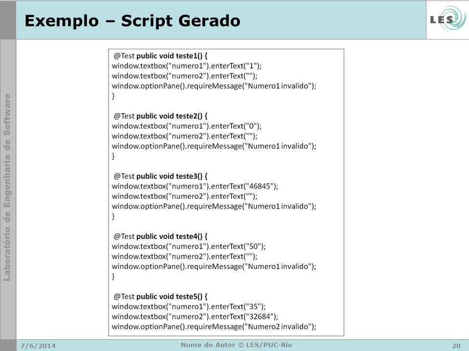 Exemplo – Script Gerado 7/6/201420 Nome do Autor © LES/PUC-Rio