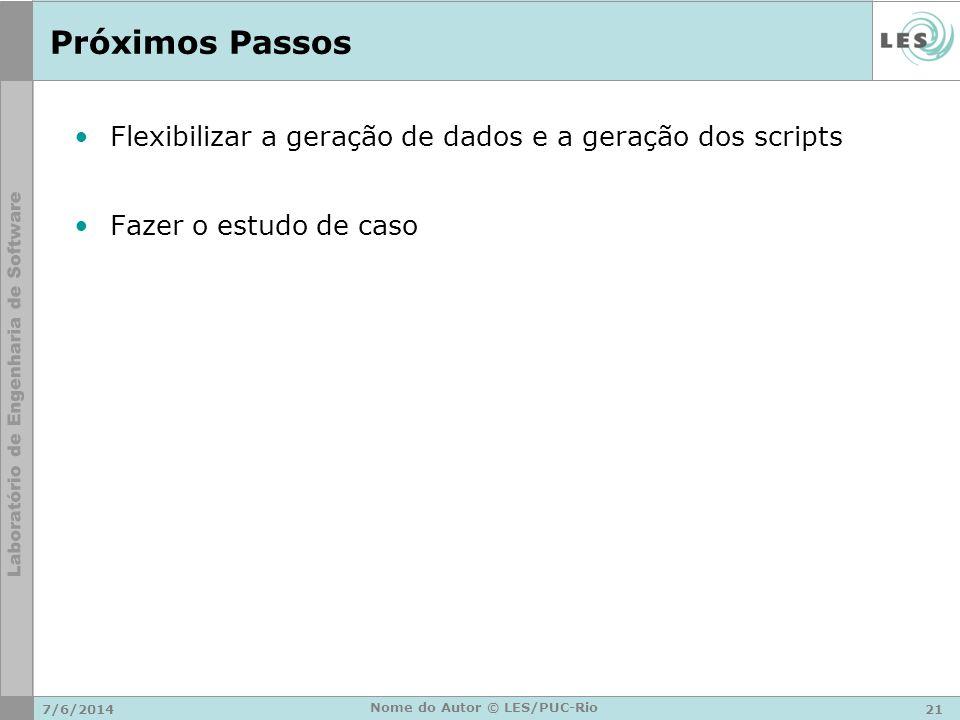 Próximos Passos Flexibilizar a geração de dados e a geração dos scripts Fazer o estudo de caso 7/6/201421 Nome do Autor © LES/PUC-Rio