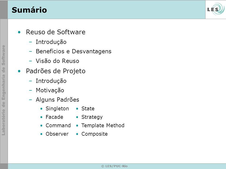 © LES/PUC-Rio Sumário Reuso de Software –Introdução –Benefícios e Desvantagens –Visão do Reuso Padrões de Projeto –Introdução –Motivação –Alguns Padrõ