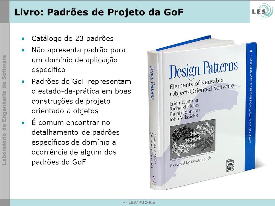 © LES/PUC-Rio Livro: Padrões de Projeto da GoF Catálogo de 23 padrões Não apresenta padrão para um domínio de aplicação específico Padrões do GoF repr