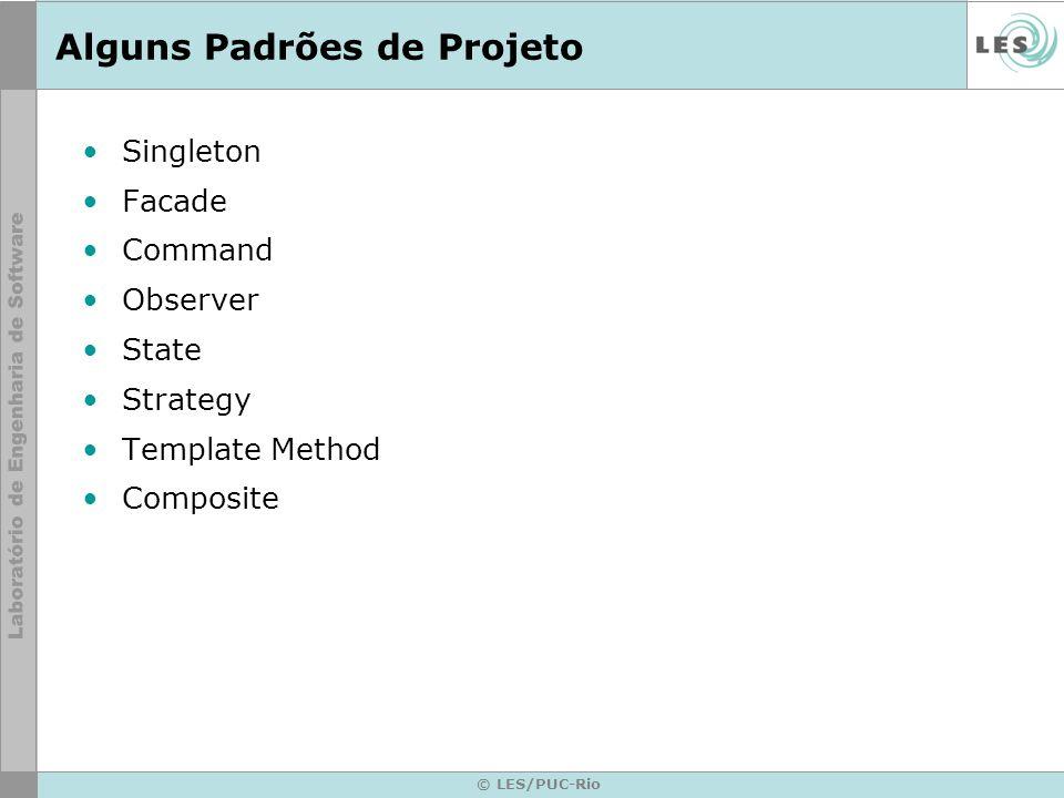 © LES/PUC-Rio Alguns Padrões de Projeto Singleton Facade Command Observer State Strategy Template Method Composite