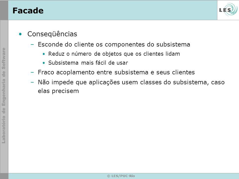 © LES/PUC-Rio Facade Conseqüências –Esconde do cliente os componentes do subsistema Reduz o número de objetos que os clientes lidam Subsistema mais fá