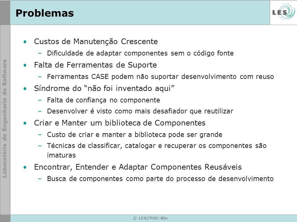 © LES/PUC-Rio Livros sobre Padrões de Software Categoria do Padrão TítuloAutores / Editores Análise OO Analysis Patterns: Reusable Object ModelsMartin Fowler Arquitetura Pattern-Oriented Software Architecture: A System of Patterns Buschmann et al.