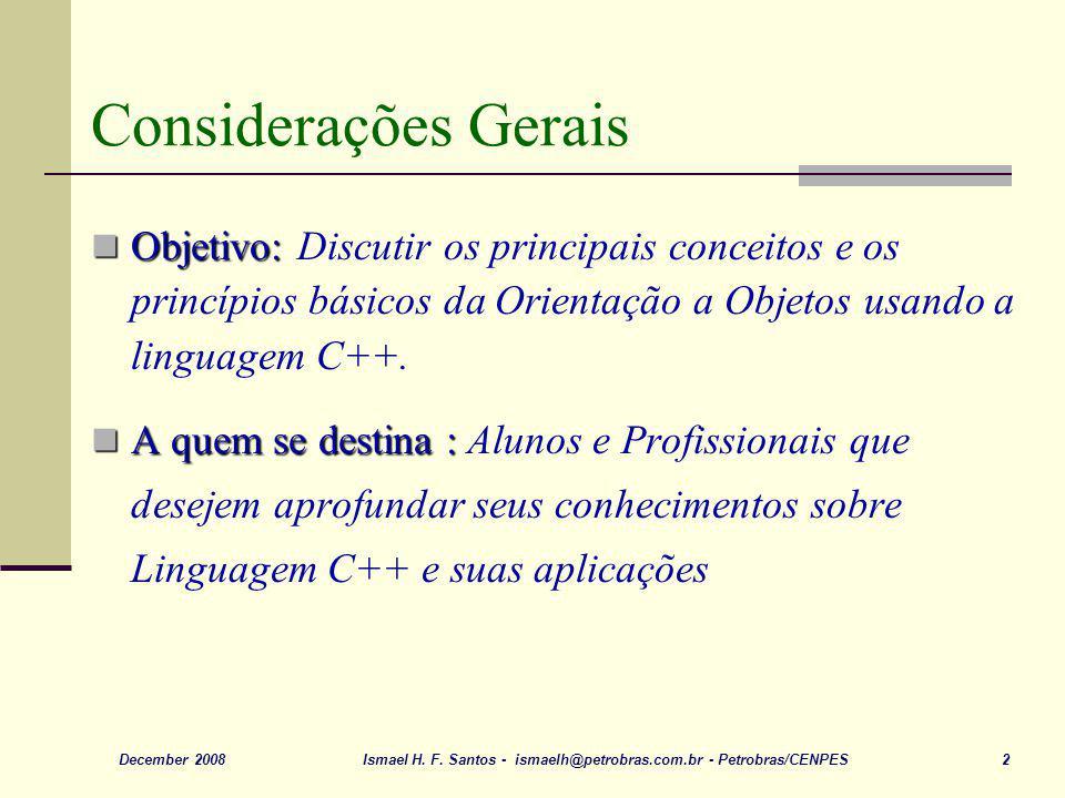 Ismael H. F. Santos - ismaelh@petrobras.com.br - Petrobras/CENPES 2December 2008 Considerações Gerais Objetivo: Objetivo: Discutir os principais conce
