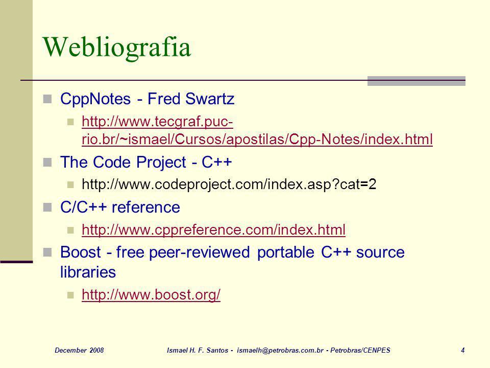 Ismael H. F. Santos - ismaelh@petrobras.com.br - Petrobras/CENPES 4December 2008 Webliografia CppNotes - Fred Swartz http://www.tecgraf.puc- rio.br/~i
