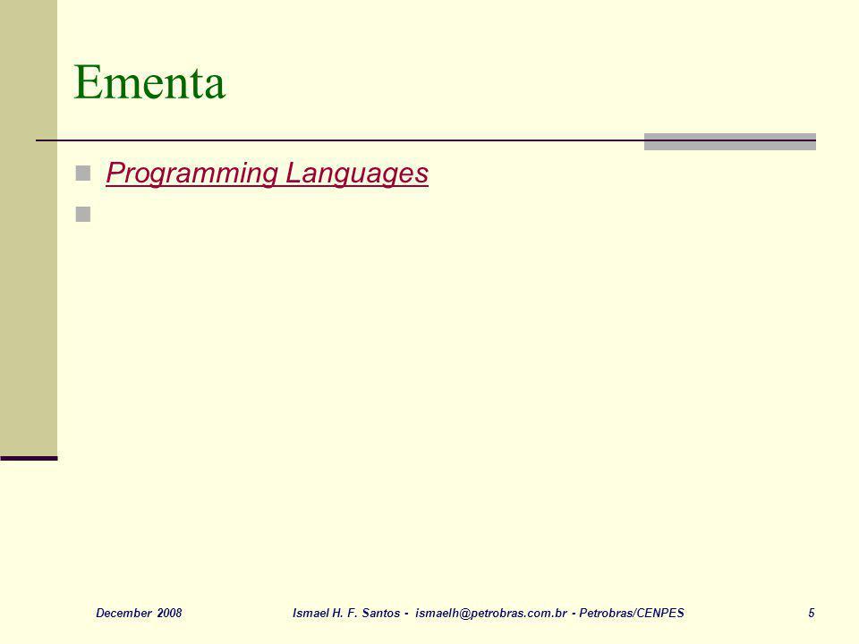 Ismael H. F. Santos - ismaelh@petrobras.com.br - Petrobras/CENPES 5December 2008 Ementa Programming Languages
