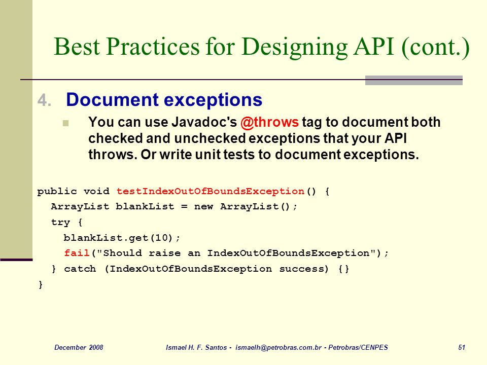 Ismael H. F. Santos - ismaelh@petrobras.com.br - Petrobras/CENPES 51December 2008 Best Practices for Designing API (cont.) 4. Document exceptions You