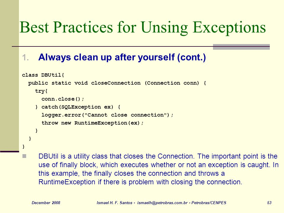 Ismael H. F. Santos - ismaelh@petrobras.com.br - Petrobras/CENPES 53December 2008 Best Practices for Unsing Exceptions 1. Always clean up after yourse