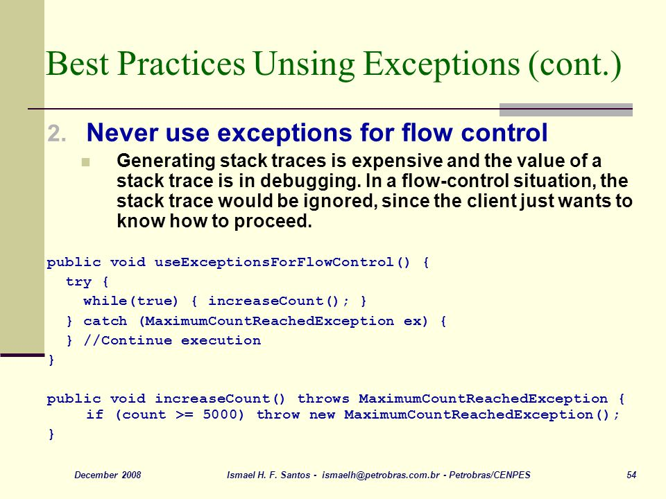Ismael H. F. Santos - ismaelh@petrobras.com.br - Petrobras/CENPES 54December 2008 Best Practices Unsing Exceptions (cont.) 2. Never use exceptions for