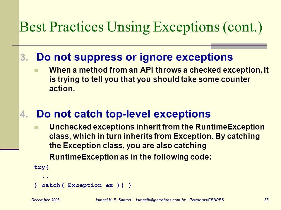 Ismael H. F. Santos - ismaelh@petrobras.com.br - Petrobras/CENPES 55December 2008 Best Practices Unsing Exceptions (cont.) 3. Do not suppress or ignor