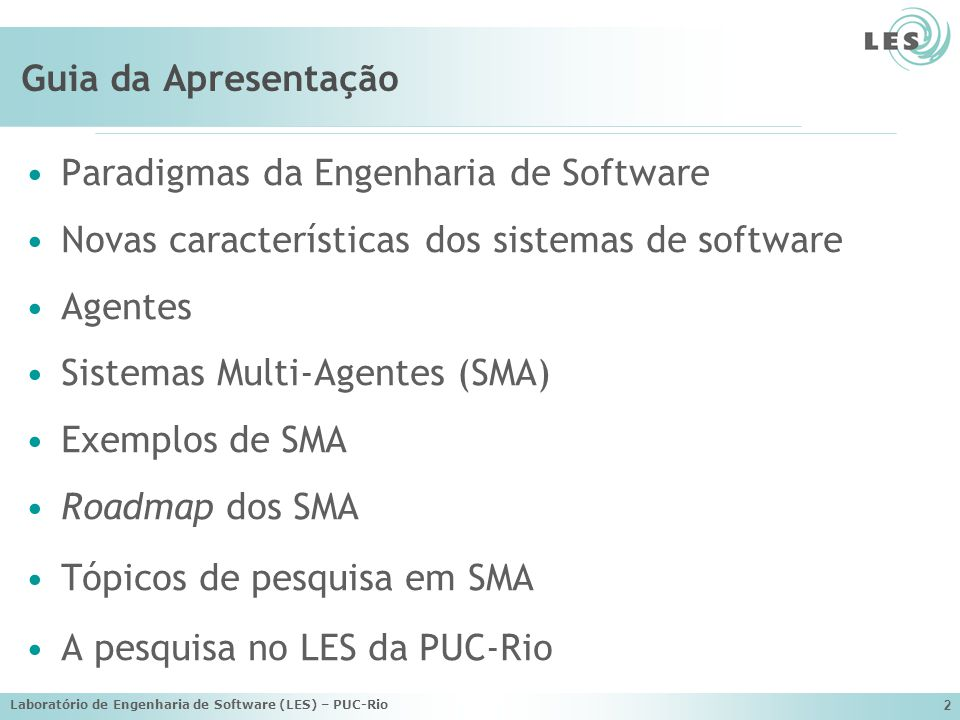 Laboratório de Engenharia de Software (LES) – PUC-Rio 43 Trabalhos Publicados em Anais (2005 a 2007) SILVA, Viviane; DEMARIA, Beatriz.; LUCENA, Carlos José; An MDA-Based Approach for Developing Multi-Agent Systems; Workshop on Software Evolution through Transformations (SeTra 2006), 3rd, at the International Conference on Graph Transformation (ICGT 2006), 3rd, Natal, Rio Grande do Norte, Brazil, 21-22 Setembro, 2006, v.1, pp.115-126, Porto Alegre: SBC.