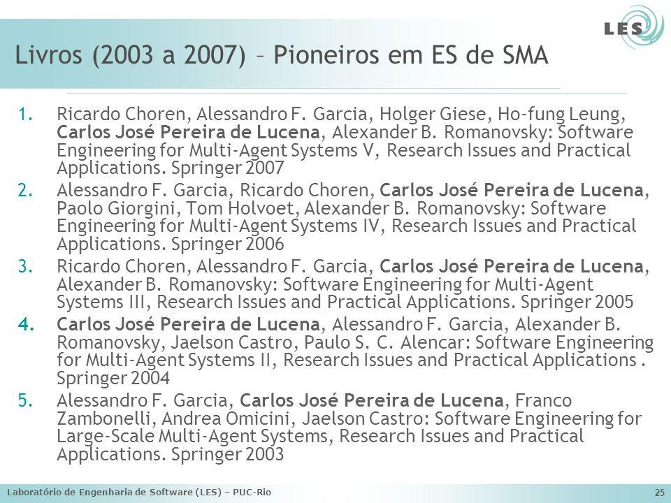 Laboratório de Engenharia de Software (LES) – PUC-Rio 25 Livros (2003 a 2007) – Pioneiros em ES de SMA 1.Ricardo Choren, Alessandro F. Garcia, Holger