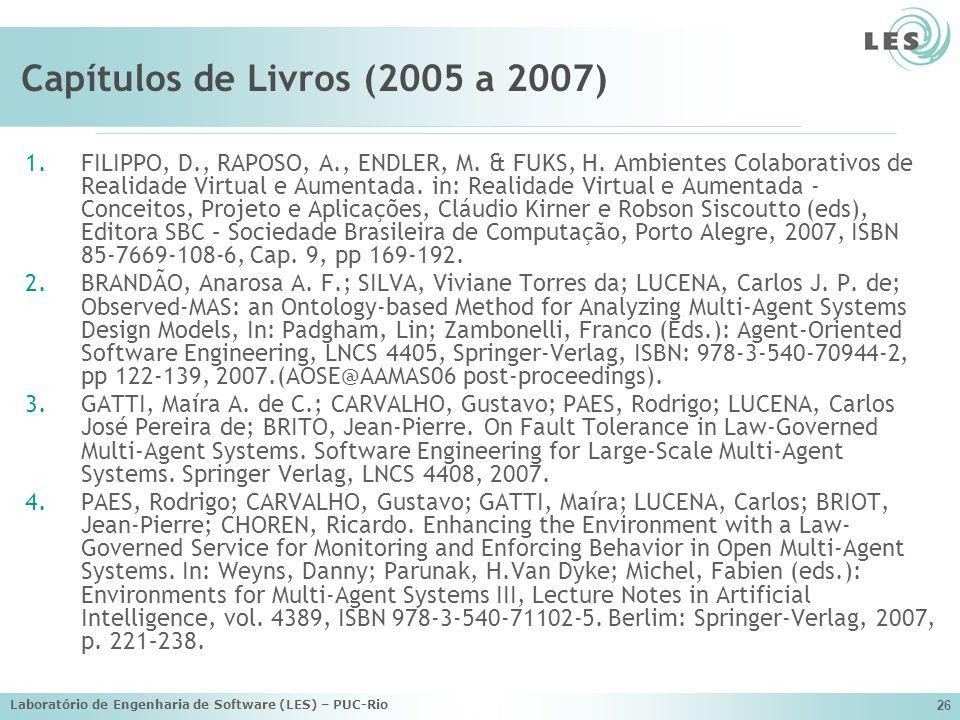 Laboratório de Engenharia de Software (LES) – PUC-Rio 26 Capítulos de Livros (2005 a 2007) 1.FILIPPO, D., RAPOSO, A., ENDLER, M. & FUKS, H. Ambientes