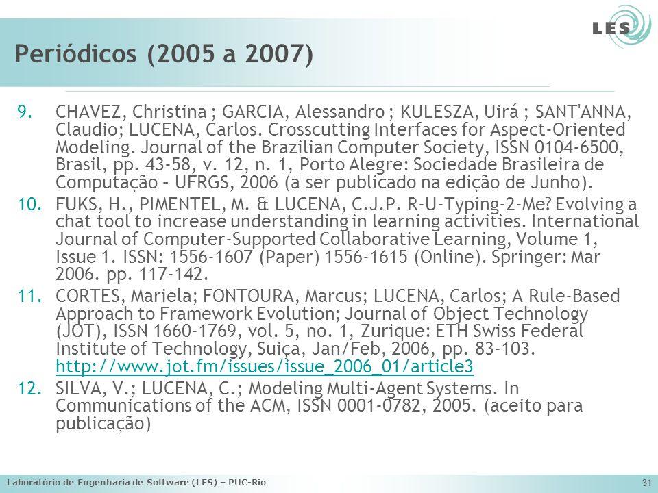 Laboratório de Engenharia de Software (LES) – PUC-Rio 31 Periódicos (2005 a 2007) 9.CHAVEZ, Christina ; GARCIA, Alessandro ; KULESZA, Uirá ; SANT'ANNA