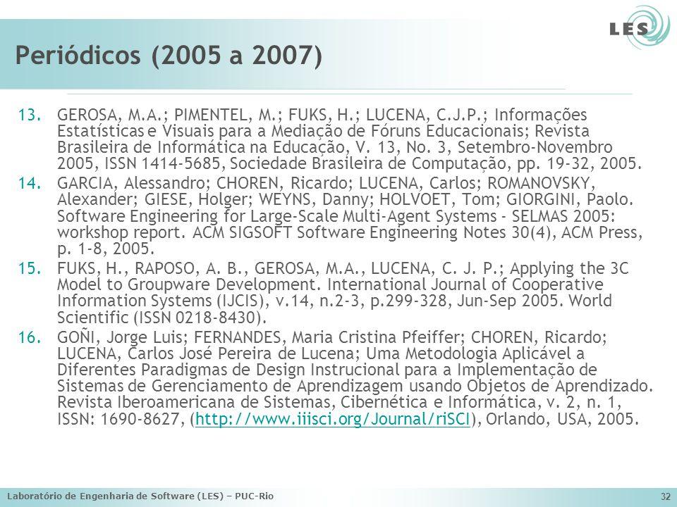 Laboratório de Engenharia de Software (LES) – PUC-Rio 32 Periódicos (2005 a 2007) 13.GEROSA, M.A.; PIMENTEL, M.; FUKS, H.; LUCENA, C.J.P.; Informações