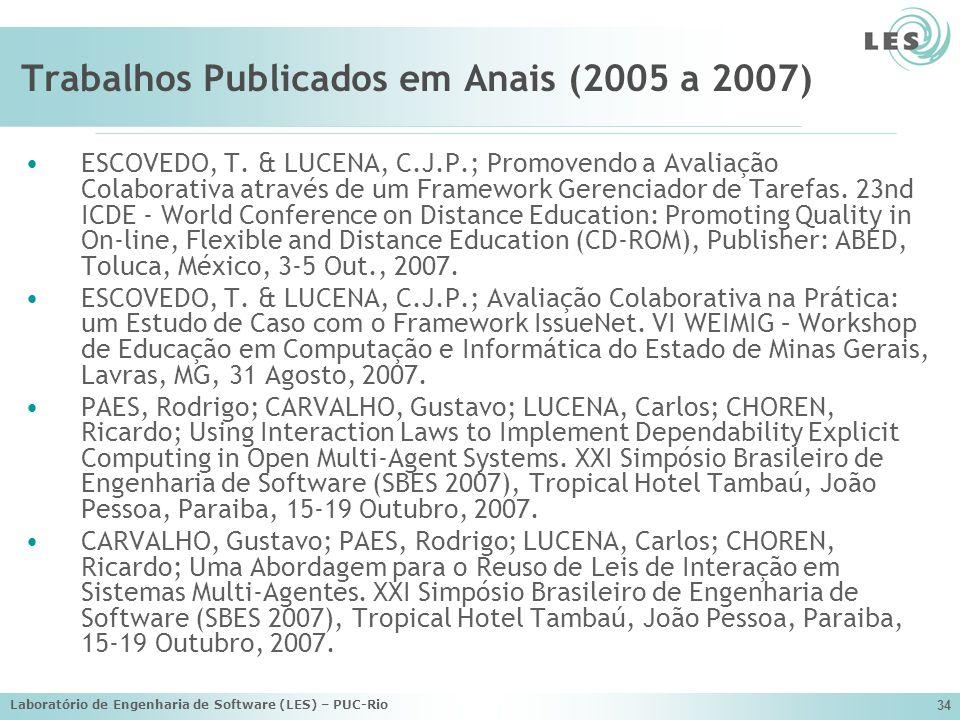 Laboratório de Engenharia de Software (LES) – PUC-Rio 34 Trabalhos Publicados em Anais (2005 a 2007) ESCOVEDO, T. & LUCENA, C.J.P.; Promovendo a Avali