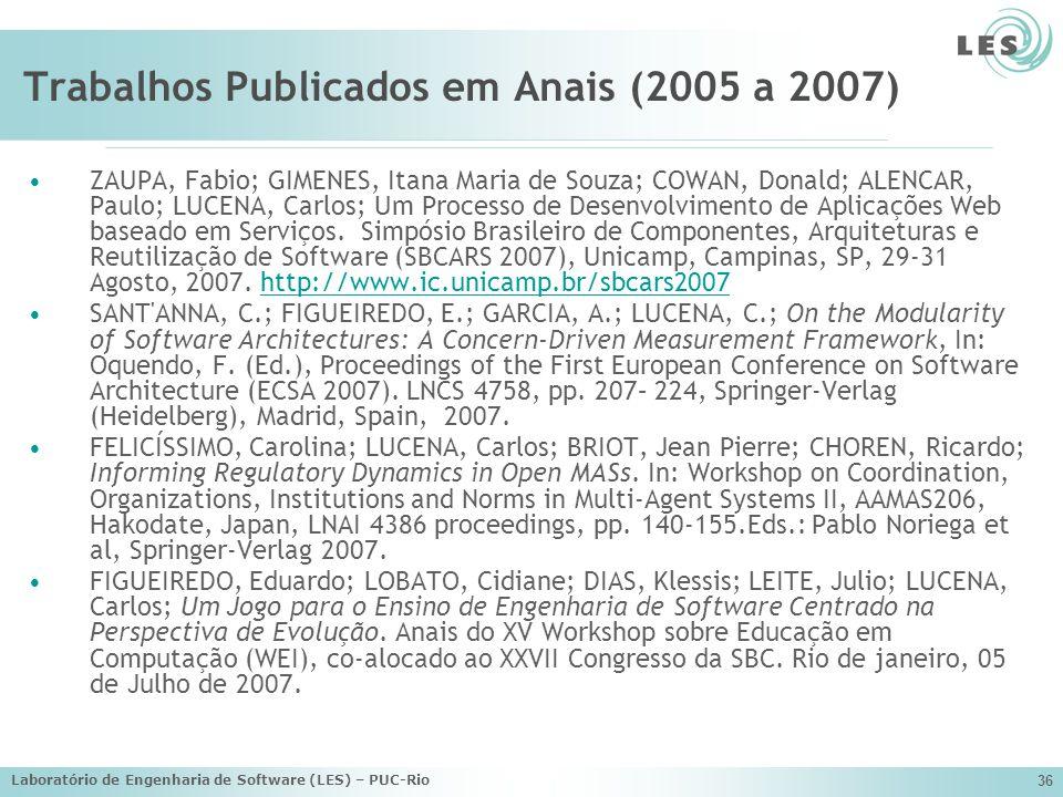 Laboratório de Engenharia de Software (LES) – PUC-Rio 36 Trabalhos Publicados em Anais (2005 a 2007) ZAUPA, Fabio; GIMENES, Itana Maria de Souza; COWA