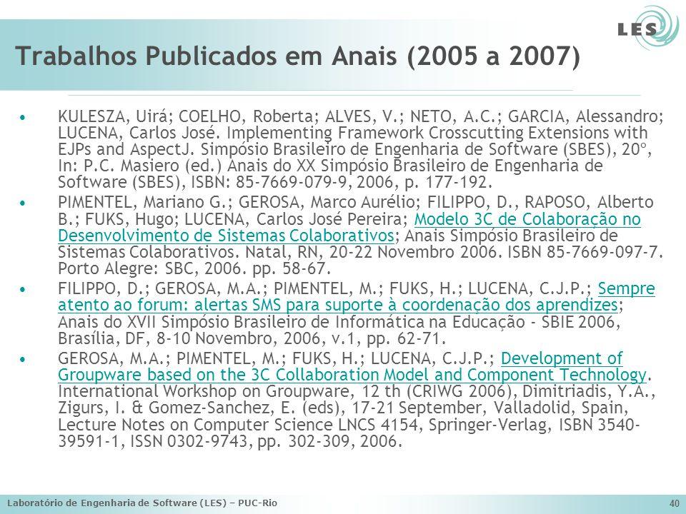 Laboratório de Engenharia de Software (LES) – PUC-Rio 40 Trabalhos Publicados em Anais (2005 a 2007) KULESZA, Uirá; COELHO, Roberta; ALVES, V.; NETO,