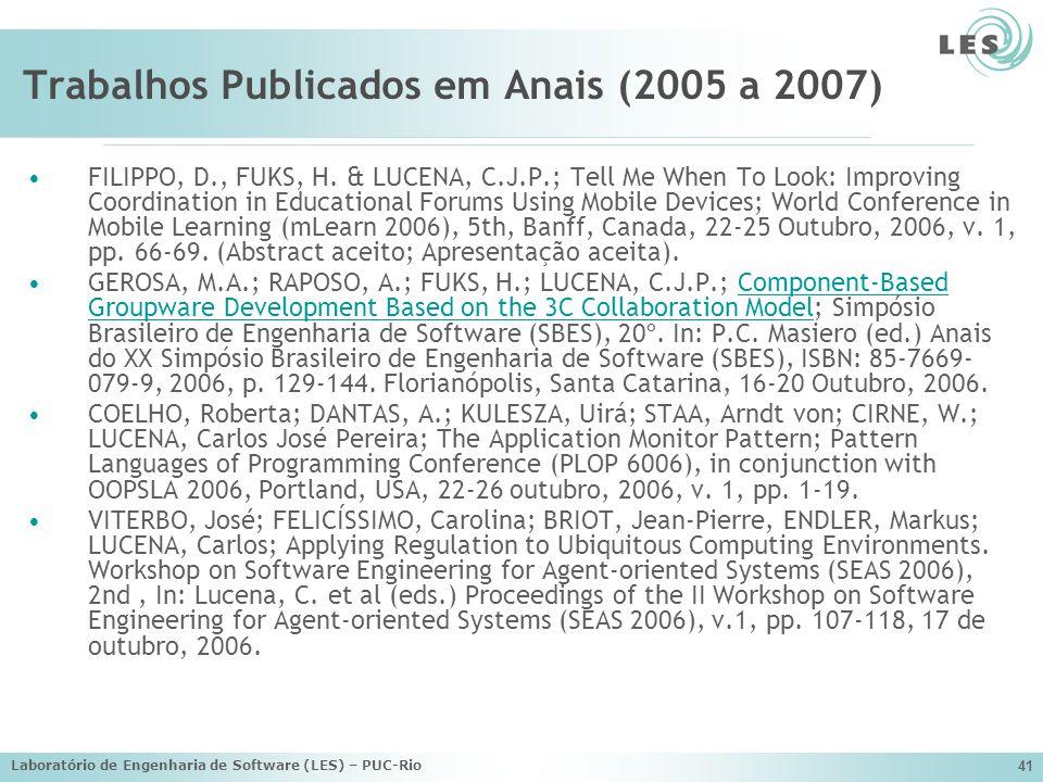 Laboratório de Engenharia de Software (LES) – PUC-Rio 41 Trabalhos Publicados em Anais (2005 a 2007) FILIPPO, D., FUKS, H. & LUCENA, C.J.P.; Tell Me W