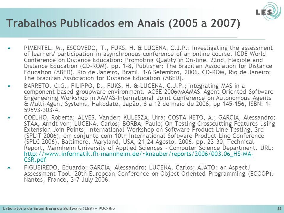 Laboratório de Engenharia de Software (LES) – PUC-Rio 44 Trabalhos Publicados em Anais (2005 a 2007) PIMENTEL, M., ESCOVEDO, T., FUKS, H. & LUCENA, C.