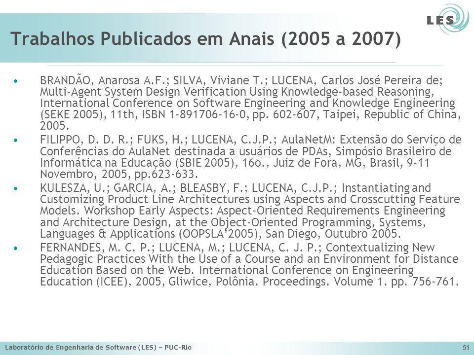 Laboratório de Engenharia de Software (LES) – PUC-Rio 51 Trabalhos Publicados em Anais (2005 a 2007) BRANDÃO, Anarosa A.F.; SILVA, Viviane T.; LUCENA,
