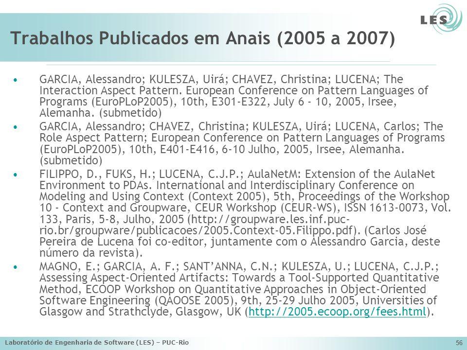 Laboratório de Engenharia de Software (LES) – PUC-Rio 56 Trabalhos Publicados em Anais (2005 a 2007) GARCIA, Alessandro; KULESZA, Uirá; CHAVEZ, Christ