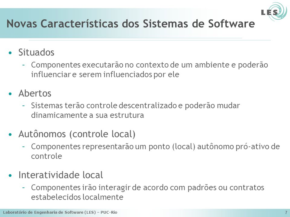 Laboratório de Engenharia de Software (LES) – PUC-Rio 48 Trabalhos Publicados em Anais (2005 a 2007) CARVALHO, Gustavo Robichez de; LUCENA, Carlos; PAES, Rodrigo; BRIOT, Jean-Pierre; Refinement Operators to Facilitate the Reuse of Interaction Laws in Open Multi-Agent Systems, International Workshop on Software Engineering for Large-scale Multi-Agent Systems (SELMAS06), 5th, at ICSE 2006, Shanghai, China.