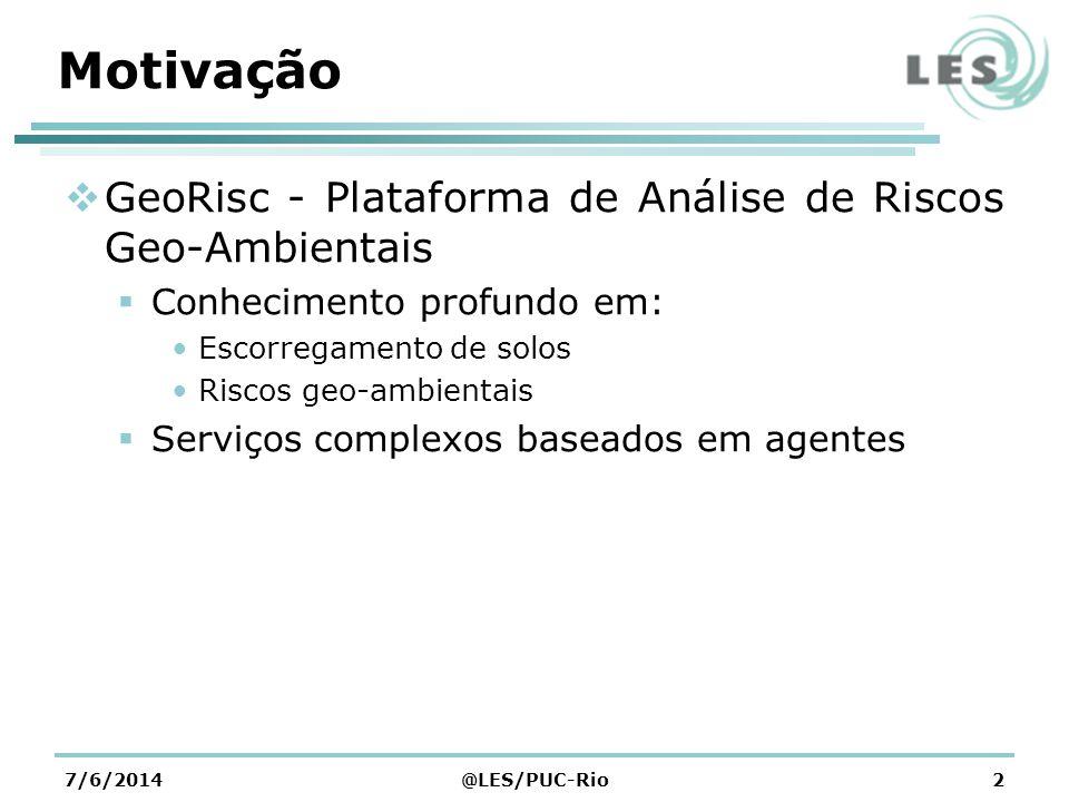 7/6/2014@LES/PUC-Rio3 Primeiro Problema Verificou-se a necessidade de maior interação entre os usuários do sistema Por exemplo, engenheiros civis, geólogos, guardas civis, pessoas comuns…