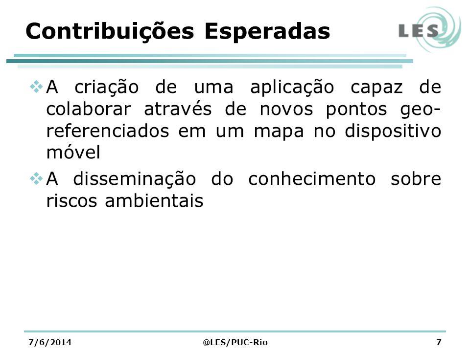 GeoRisc - Mobile Associados as Áreas de Risco, é possível a inserção de dados relevantes Visualização colaborativa dos dados, por diversos usuários, como imagens e arquivos texto Adequação a papéis e mecanismos de privacidade 7/6/2014@LES/PUC-Rio8