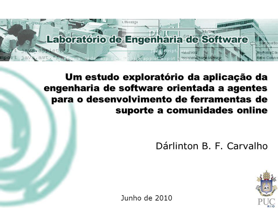 Conclusões Apresentar uma aplicação de técnicas de engenharia de software orientada a agentes no desenvolvimento de aplicações voltadas para criação de comunidades online.