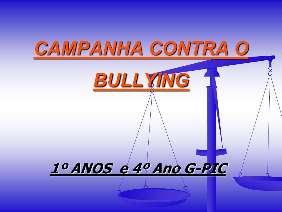CAMPANHA CONTRA O BULLYING 1º ANOS e 4º Ano G-PIC