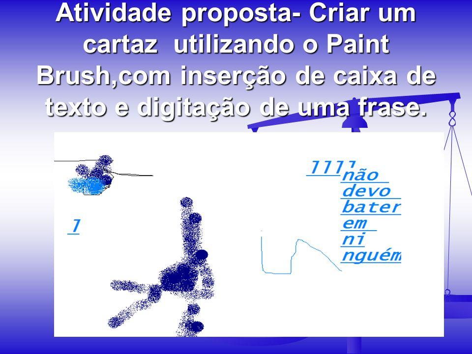 Atividade proposta- Criar um cartaz utilizando o Paint Brush,com inserção de caixa de texto e digitação de uma frase.