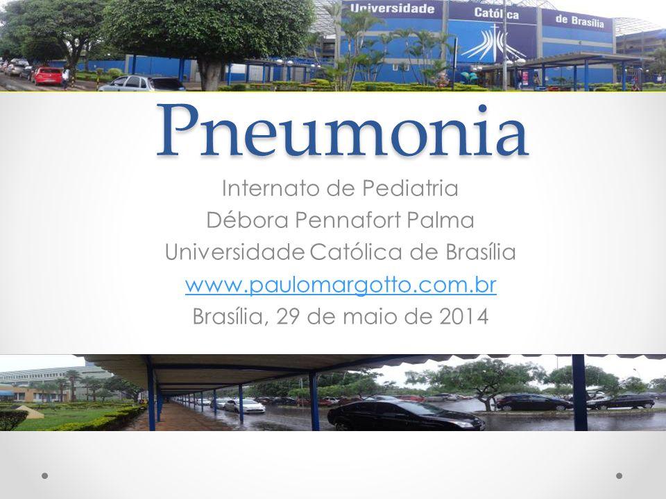 Pneumonia Internato de Pediatria Débora Pennafort Palma Universidade Católica de Brasília www.paulomargotto.com.br Brasília, 29 de maio de 2014